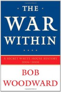 The War within: a Secret White House History, 2006-2008 - Bob Woodward