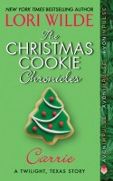 The Christmas Cookie Chronicles: Carrie: A Twilight, Texas Story - Lori Wilde