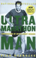 Ultramarathon Man: Confessions of an All-Night Runner - Dean Karnazes