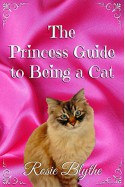 The Princess Guide to Being a Cat (The Princess Guide to Life) - Rosie Blythe