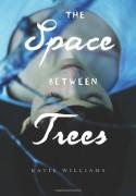 The Space Between Trees - Katie Williams