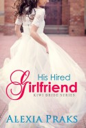 His Hired Girlfriend (Kiwi Bride Series, #1) - Alexia Praks