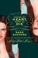 Cross My Heart, Hope To Die (The Lying Game #5) - Sara Shepard