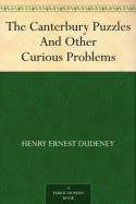 The Canterbury Puzzles And Other Curious Problems - Henry Ernest Dudeney