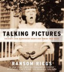 Talking Pictures: Images and Messages Rescued from the Past - Ransom Riggs
