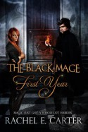 The Black Mage: First Year (The Black Mage, #1) - Rachel E. Carter