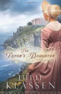 The Tutor's Daughter - Julie Klassen