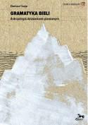 Gramatyka bieli. Antropologia doświadczeń granicznych - Dariusz Czaja