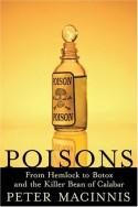 Poisons: From Hemlock to Botox to the Killer Bean of Calabar - Peter Macinnis
