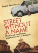 Street Without a Name: Childhood and Other Misadventures in Bulgaria - Kapka Kassabova