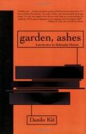 Garden, Ashes - Danilo Kiš, William J. Hannaher, Aleksandar Hemon