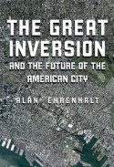 The Great Inversion and the Future of the American City - Alan Ehrenhalt