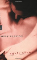 Simple Passion - Annie Ernaux, Tanya Leslie