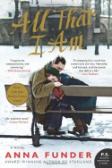 All That I Am: A Novel (P.S.) - Anna Funder