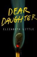 Dear Daughter: A Novel - Elizabeth Little