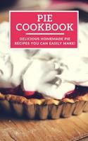 Pie Cookbook: Delicious Homemade Pie Recipes You Can Easily Make! (Baking Recipes Book 1) - Linda Harris