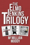 The Elmo Jenkins Trilogy - McMillian Moody