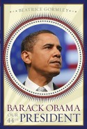 Barack Obama: Our 44th President - Beatrice Gormley