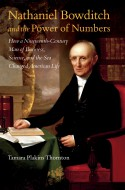 Nathaniel Bowditch and the Power of Numbers: How a Nineteenth-Century Man of Business, Science, and the Sea Changed American Life - Tamara Plakins Thornton