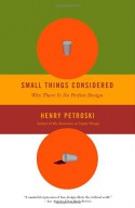 Small Things Considered: Why There Is No Perfect Design - Henry Petroski