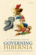 Governing Hibernia: British Politicians and Ireland 1800-1921 - K. Theodore Hoppen