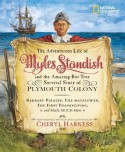 The Adventurous Life of Myles Standish and the Amazing-but-True Survival Story of Plymouth Colony: Barbary Pirates, the Mayflower, the First Thanksgiving, and Much, Much More - Cheryl Harness