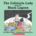The Cafeteria Lady from the Black Lagoon - Mike Thaler, Jared Lee