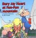 Bury My Heart at Fun-Fun Mountain: A FoxTrot Collection - Bill Amend