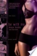 Be With Me - Maya Banks
