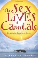 The Sex Lives of Cannibals: Adrift in the Equatorial Pacific - J. Maarten Troost