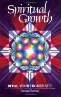Spiritual Growth: Being Your Higher Self - Sanaya Roman, Elaine Ratner