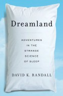 Dreamland: Adventures in the Strange Science of Sleep - David K. Randall