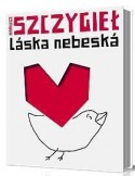 Láska nebeská - Mariusz Szczygieł