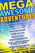 Mega-Awesome Adventures - Rick Riordan, Eoin Colfer, Eric Elfman, Bruce Hale, Ridley Pearson, Neal Shusterman, Jonathan Stroud