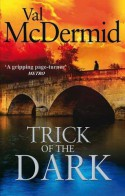 Trick of the Dark. by Val McDermid - Val McDermid
