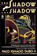 The Shadow of a Shadow - Paco Ignacio Taibo II