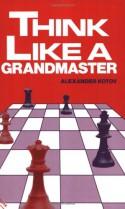 Think Like A Grandmaster - Alexander Kotov