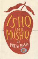 Ishq and mushq - Priya Basil