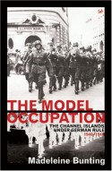 The Model Occupation: The Channel Islands Under German Rule 1940-1945 - Madeleine Bunting