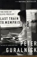 Last Train to Memphis: The Rise of Elvis Presley - Peter Guralnick