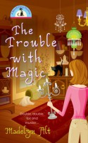 The Trouble With Magic - Madelyn Alt