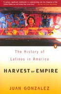 Harvest of Empire: A History of Latinos in America - Juan Gonzalez
