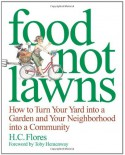 Food Not Lawns: How to Turn Your Yard into a Garden and Your Neighborhood into a Community - Jackie Holmstrom, H.C. Flores, Toby Hemenway