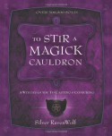 To Stir a Magick Cauldron: A Witch's Guide to Casting and Conjuring - Silver RavenWolf