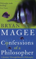 Confessions of A Philosopher - Bryan Magee
