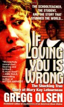 If Loving You Is Wrong: The Shocking True Story of Mary Kay Letourneau - Gregg Olsen