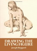 Drawing the Living Figure - Joseph Sheppard