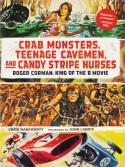 Crab Monsters, Teenage Cavemen, and Candy Stripe Nurses: Roger Corman: King of the B-movie - Chris Nashawaty, John Landis