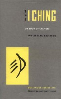 The I Ching, or Book of Changes - Richard Wilhelm, Cary F. Baynes, C.G. Jung, Hellmut Wilhelm