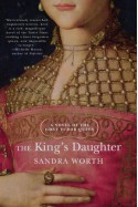 The King's Daughter. A Novel of the First Tudor Queen (Rose of York) - Sandra Worth